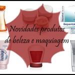 Novidades de produtos de beleza e maquiagem