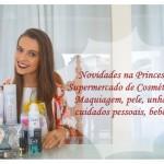 Novidades na Princesa Supermercado de Cosméticos – Produtos para unha, pele, cabelos, bebês e maquiagens!