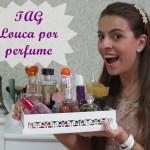 TAG – Louca por perfumes