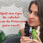 Qual seu tipo de cabelo? Dicas da Princesa para você!