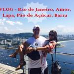 VLOG – Rio de Janeiro, Amor, Lapa, Barra, Pão de Açúcar