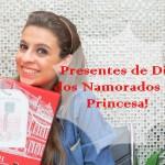 Presente de Dia dos Namorados na Princesa!