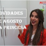Novidades de Agosto na Princesa!