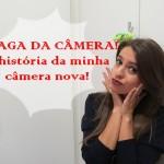 A história da minha câmera nova!