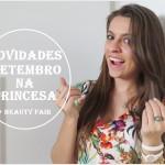 Novidades de Setembro na Princesa + Beauty Fair