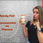 Lançamentos da Beauty Fair na Princesa
