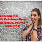 Lançamentos de Outubro na Princesa + News da Beauty Fair